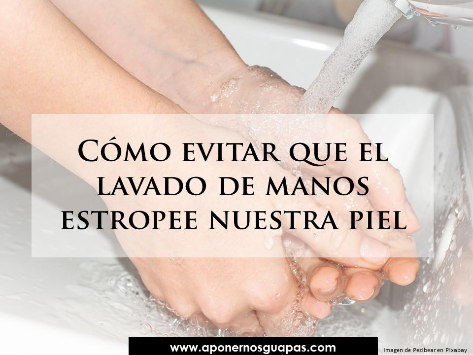 Como evitar que el lavado de manos estropee nuestra piel